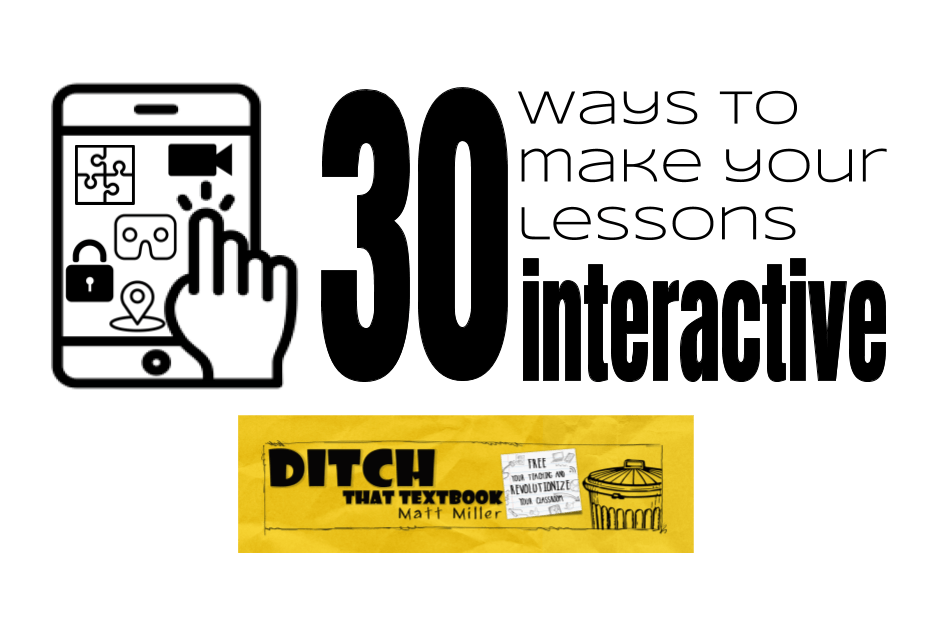 30 ways to make your lessons interactive - Ditch That Textbook