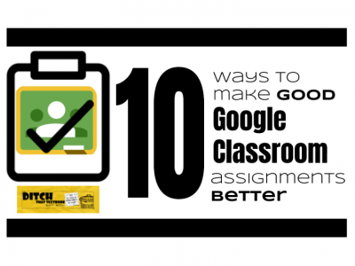 10 ways to make good Google Classroom assignments better