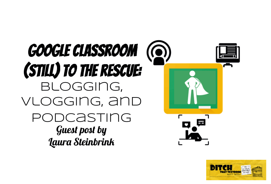 Google Classroom (still) to the rescue: Blogging, vlogging, and podcasting
