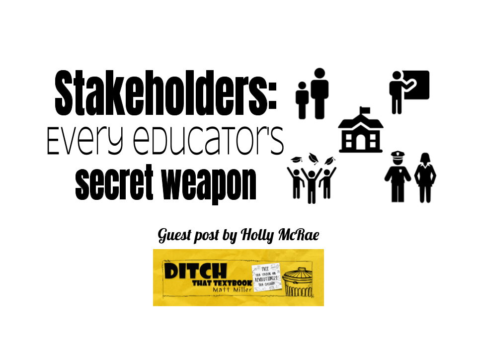 STAKEHOLDERS: Every educator's secret weapon
