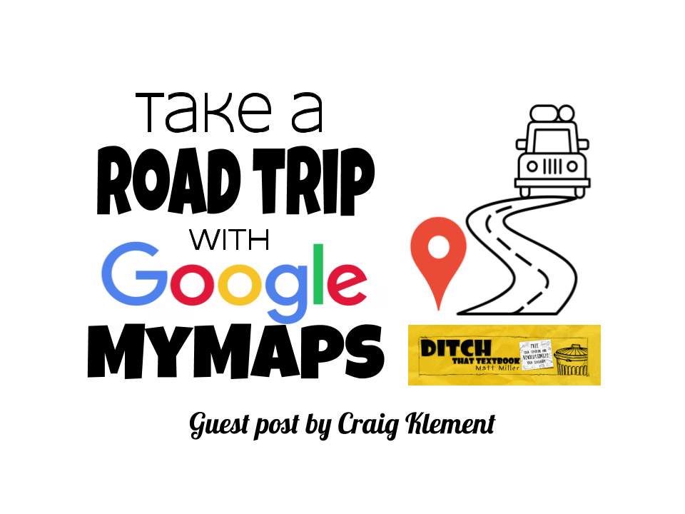 Take a road trip with Google MyMaps - Ditch That Textbook